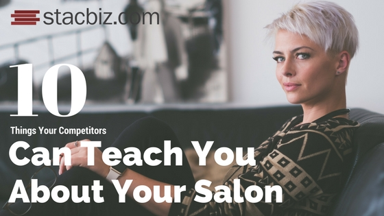 10 Things Your Competitors Can Teach You About Your Salon & Spa