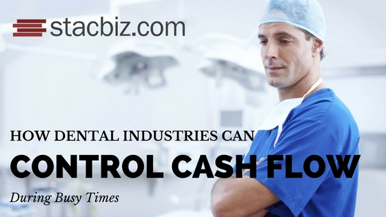 How Dental Industries Can Control Cash Flow During Busy Times.